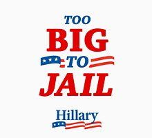 Too Big To Jail Hillary Clinton 2016 T-Shirt Unisex T-Shirt