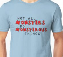 not all monsters do monstrous things  Unisex T-Shirt
