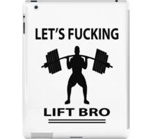 Let's Fucking Lift Bro iPad Case/Skin