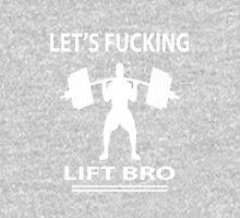 Let's Fucking Lift Bro Unisex T-Shirt