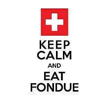 Keep Calm and Eat Fondue Swiss Photographic Print