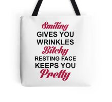 SMILING GIVES YOU WRINKLES RESTING BITCH FACE KEEPS YOU PRETTY Tote Bag