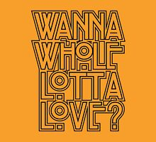 Wanna Whole Lotta Love Unisex T-Shirt