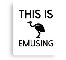 This Is Emusing Canvas Print