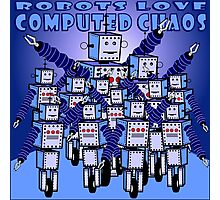 ROBOTS LOVE COMPUTED CHAOS With Blue Background Photographic Print