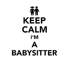 Keep calm I'm a babysitter Photographic Print