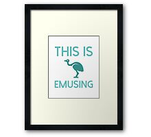 This Is Emusing Framed Print