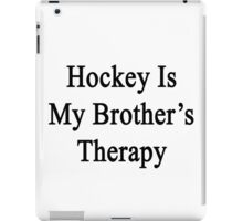 Hockey Is My Brother's Therapy  iPad Case/Skin