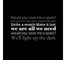 Save Me A Spark pt 2 lyric quote Photographic Print