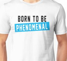 born to be phenomenal Unisex T-Shirt