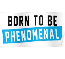 born to be phenomenal Poster