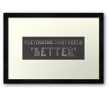 Pretending Just Feels Better Framed Print