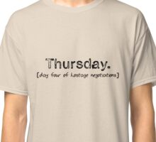 Thursday- day four of hostage negotiations Classic T-Shirt