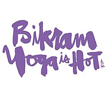 Bikram Yoga is Hot Photographic Print