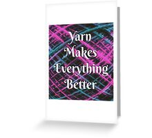 Yarn Makes Everything Better Greeting Card