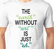 The Earth Without Art Is Just Eh. Unisex T-Shirt