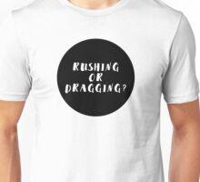 Rushing or Dragging? Unisex T-Shirt