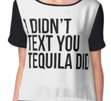 I Didn't Text You. Tequila Did  Chiffon Top