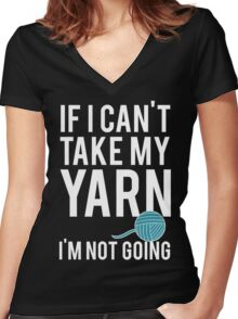 IF I CAN'T TAKE MY YARN, I'M NOT GOING Women's Fitted V-Neck T-Shirt