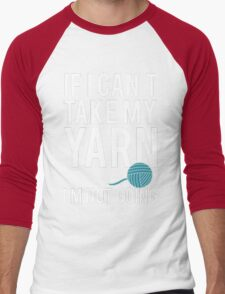 IF I CAN'T TAKE MY YARN, I'M NOT GOING Men's Baseball ¾ T-Shirt