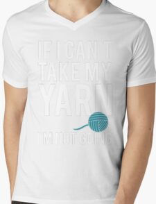 IF I CAN'T TAKE MY YARN, I'M NOT GOING Mens V-Neck T-Shirt