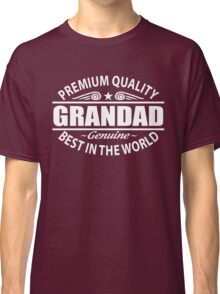 Premium Quality Grandad Shirt - Grandfather Gifts Classic T-Shirt