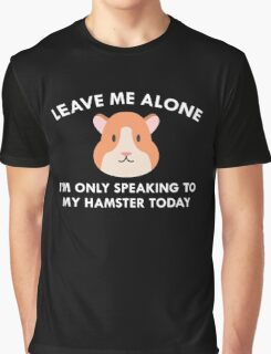 Only Speaking To My Hamster Graphic T-Shirt