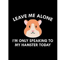 Only Speaking To My Hamster Photographic Print
