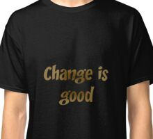 Change is good Classic T-Shirt