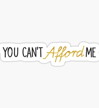 You Can't Afford Me Sticker