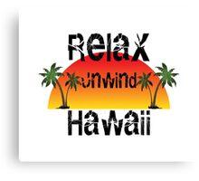 Relax, Unwind, Hawaii Canvas Print