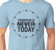 Tomorrow is never today Unisex T-Shirt