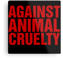 Against Animal Cruelty Metal Print