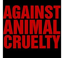 Against Animal Cruelty Photographic Print
