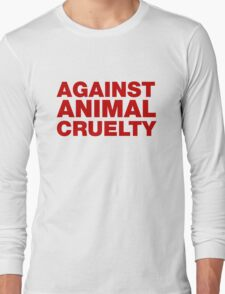 Against Animal Cruelty Long Sleeve T-Shirt