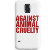 Against Animal Cruelty Samsung Galaxy Case/Skin