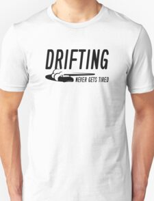 Drifting Never Gets Tired Unisex T-Shirt