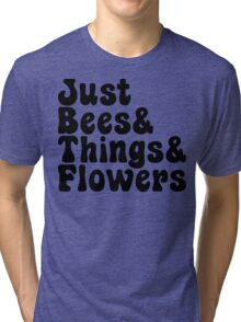 Just Bees & Things & Flowers Tri-blend T-Shirt