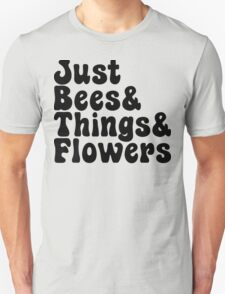 Just Bees & Things & Flowers T-Shirt