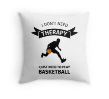 i don't need therapy I just need to play basketball Throw Pillow