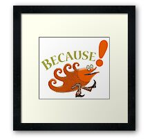 Because Follow the Leader Fish with Feet Framed Print