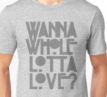 Wanna Whole Lotta Love Unisex T-Shirt