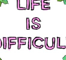 life is difficult Sticker