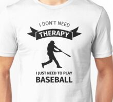 I don't need therapy, I just need to play Baseball Unisex T-Shirt