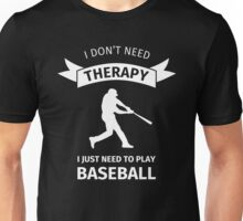 I don't need therapy, I  Unisex T-Shirt