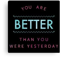 you are better than you were yesterday Canvas Print