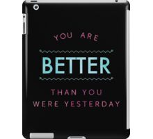 you are better than you were yesterday iPad Case/Skin