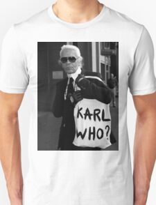 karl lagerfeld; karl who? T-Shirt