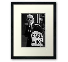 karl lagerfeld; karl who? Framed Print