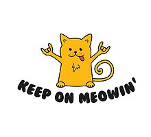 Keep On Meowin' by brebantoa